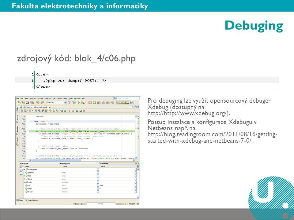 Debuging zdrojový kód: blok_4/c06.php Pro debuging lze využít opensourcový debuger Xdebug (dostupný na http://http://www.xdebug.org/). Postup instalac
