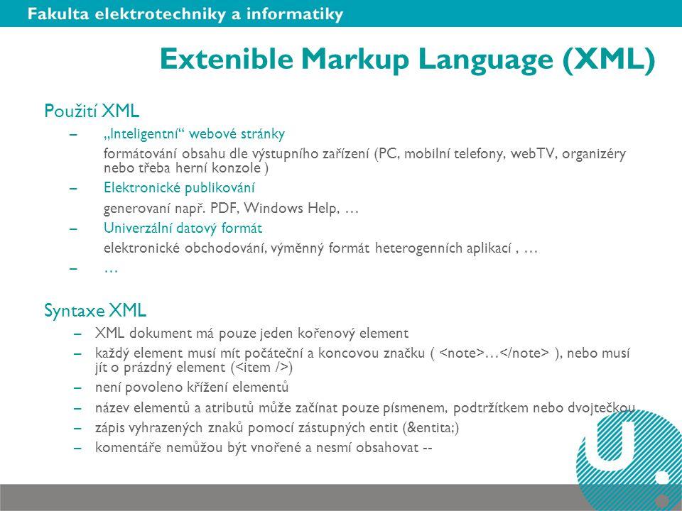 """Extenible Markup Language (XML) Použití XML –""""Inteligentní"""" webové stránky formátování obsahu dle výstupního zařízení (PC, mobilní telefony, webTV, or"""