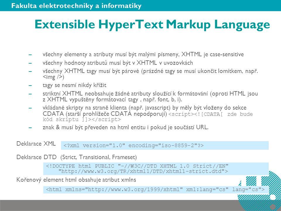 Extensible HyperText Markup Language –všechny elementy a atributy musí být malými písmeny, XHTML je case-sensitive –všechny hodnoty atributů musí být