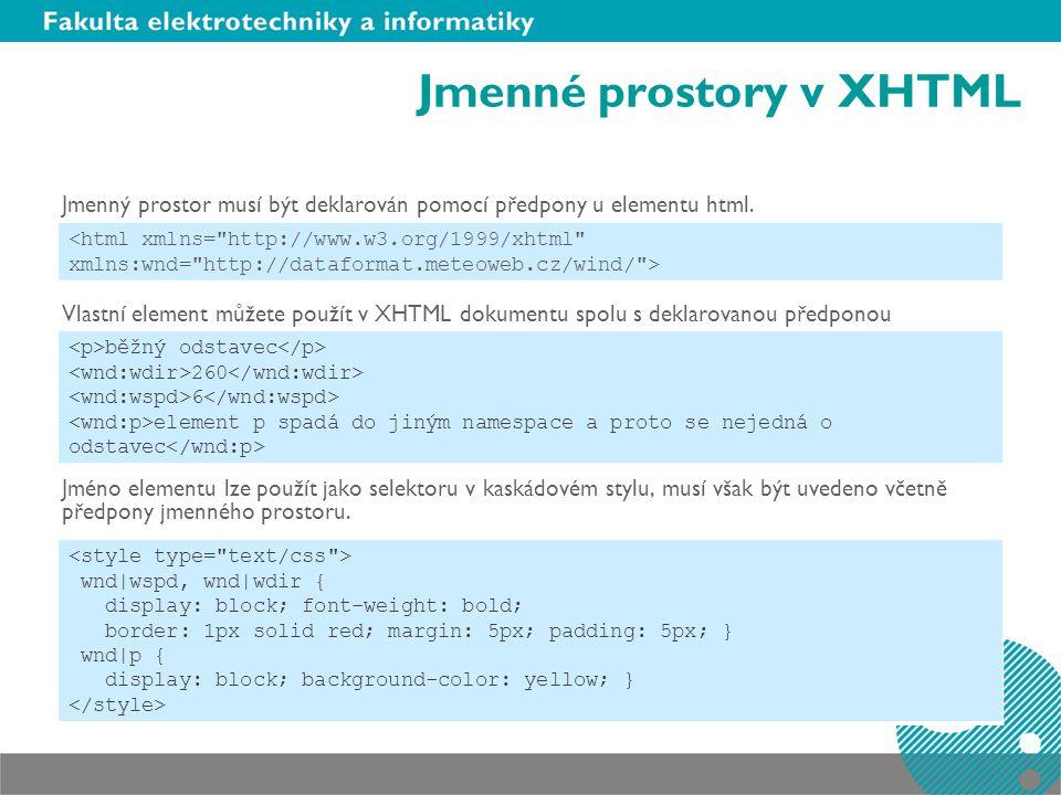 Jmenné prostory v XHTML Jmenný prostor musí být deklarován pomocí předpony u elementu html. Vlastní element můžete použít v XHTML dokumentu spolu s de