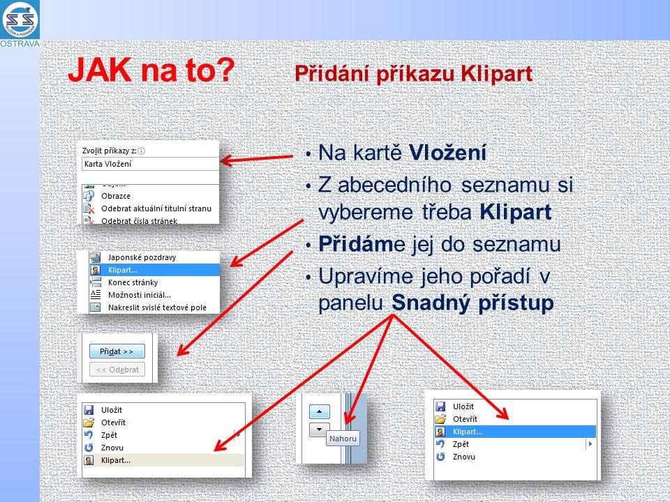 Na kartě Vložení Z abecedního seznamu si vybereme třeba Klipart Přidáme jej do seznamu Upravíme jeho pořadí v panelu Snadný přístup Přidání příkazu Klipart JAK na to?