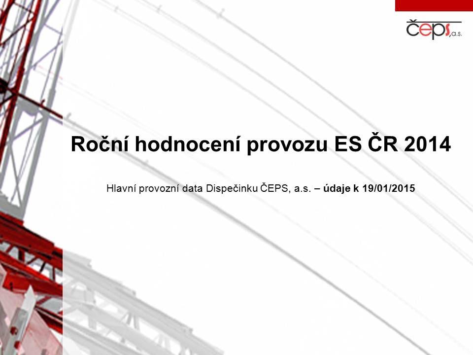 Roční hodnocení provozu ES ČR 2014 Hlavní provozní data Dispečinku ČEPS, a.s. – údaje k 19/01/2015