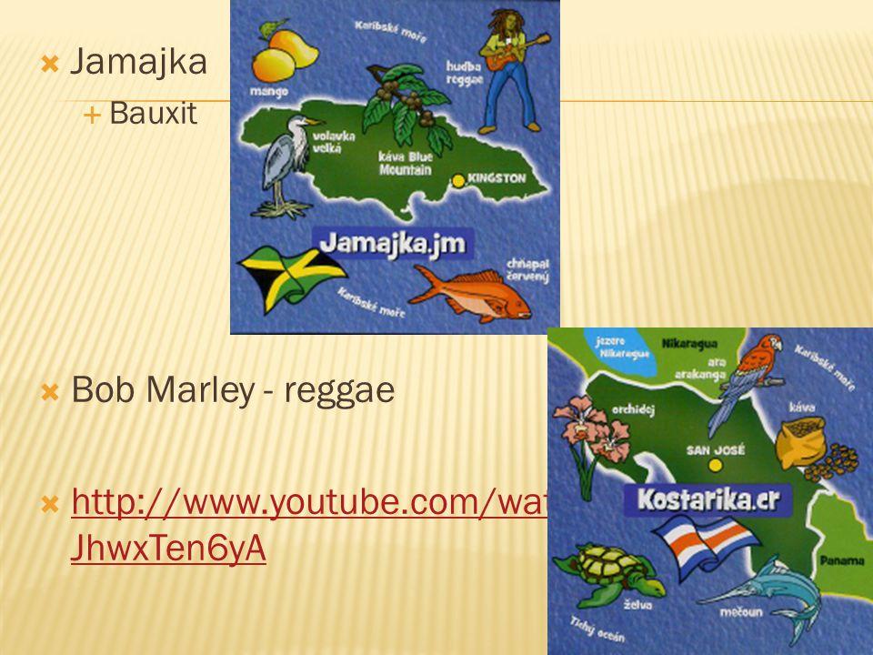  Jamajka  Bauxit  Bob Marley - reggae  http://www.youtube.com/watch?v=- JhwxTen6yA http://www.youtube.com/watch?v=- JhwxTen6yA