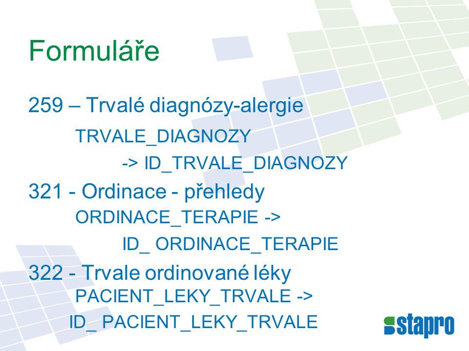 Formuláře 259 – Trvalé diagnózy-alergie TRVALE_DIAGNOZY -> ID_TRVALE_DIAGNOZY 321 - Ordinace - přehledy ORDINACE_TERAPIE -> ID_ ORDINACE_TERAPIE 322 - Trvale ordinované léky PACIENT_LEKY_TRVALE -> ID_ PACIENT_LEKY_TRVALE