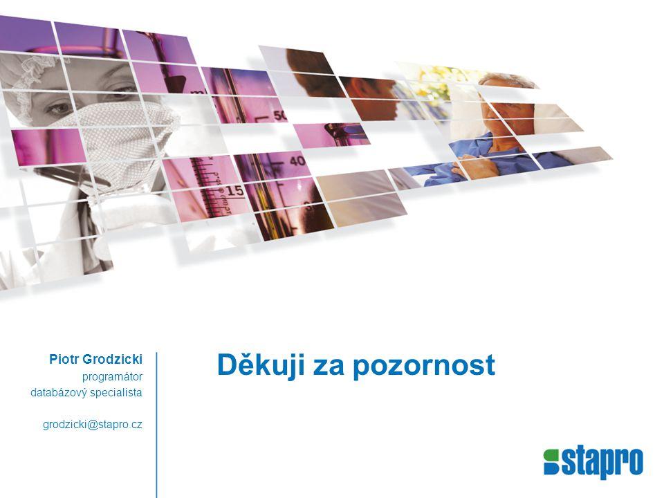 Děkuji za pozornost Piotr Grodzicki programátor databázový specialista grodzicki@stapro.cz