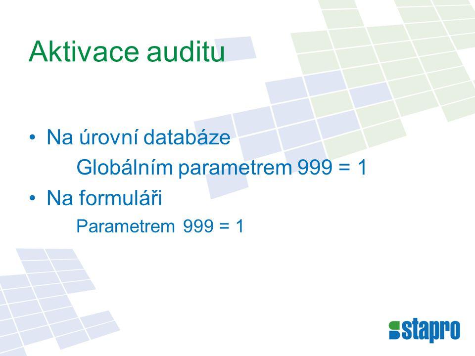 Aktivace auditu Na úrovní databáze Globálním parametrem 999 = 1 Na formuláři Parametrem 999 = 1