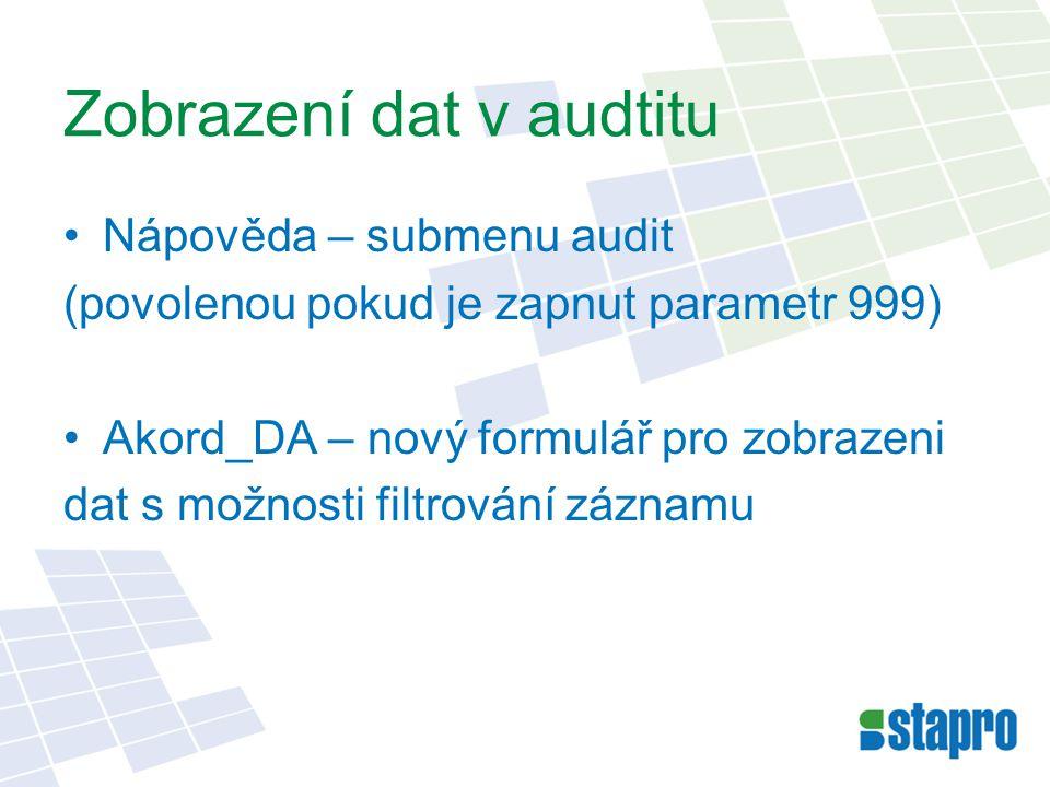Zobrazení dat v audtitu Nápověda – submenu audit (povolenou pokud je zapnut parametr 999) Akord_DA – nový formulář pro zobrazeni dat s možnosti filtrování záznamu