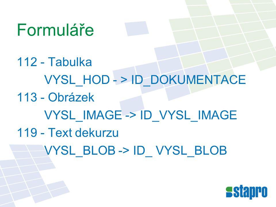 Formuláře 112 - Tabulka VYSL_HOD - > ID_DOKUMENTACE 113 - Obrázek VYSL_IMAGE -> ID_VYSL_IMAGE 119 - Text dekurzu VYSL_BLOB -> ID_ VYSL_BLOB