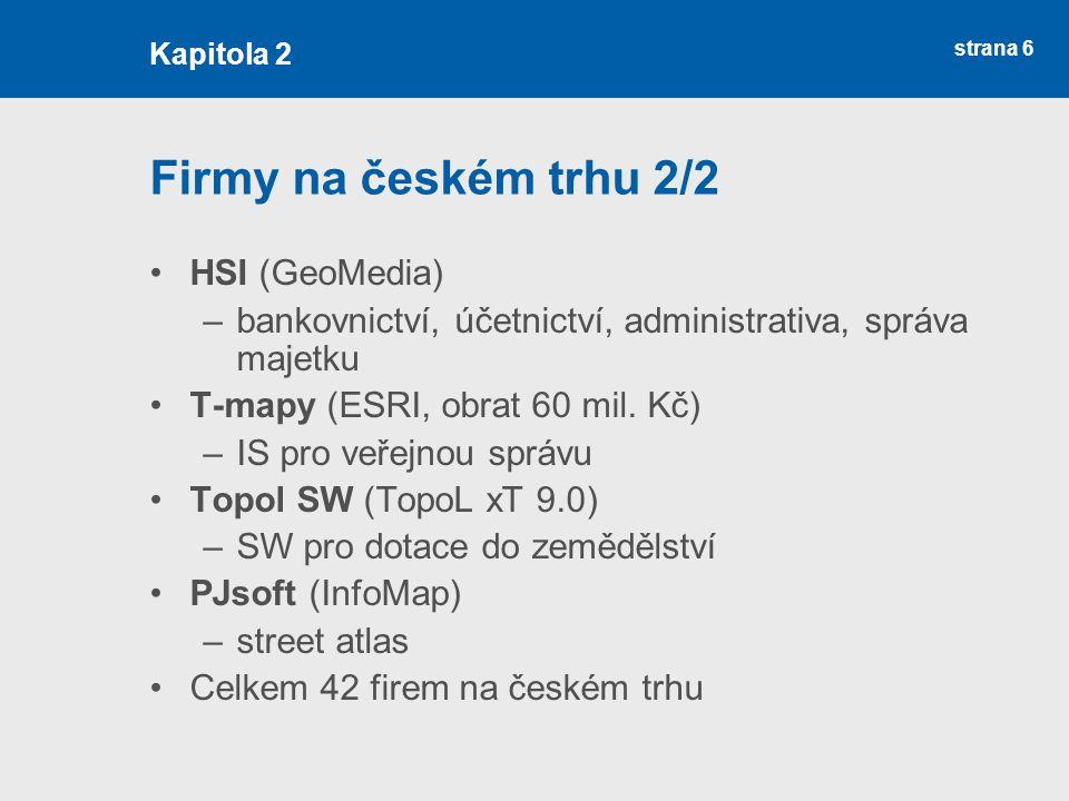 strana 6 Firmy na českém trhu 2/2 HSI (GeoMedia) –bankovnictví, účetnictví, administrativa, správa majetku T-mapy (ESRI, obrat 60 mil. Kč) –IS pro veř