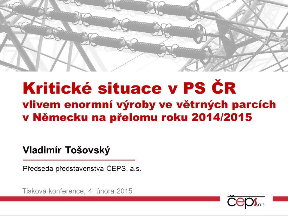 Kritické situace v PS ČR vlivem enormní výroby ve větrných parcích v Německu na přelomu roku 2014/2015 Vladimír Tošovský Předseda představenstva ČEPS,