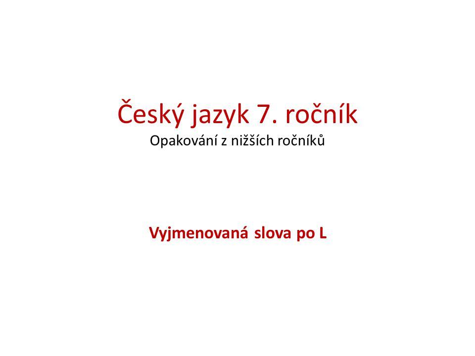 Číslo v digitálním archivu školyVY_32_INOVACE_CJ7_06 Sada DUMČeský jazyk 7 Předmět Český jazyk Název materiáluVyjmenovaná slova po L Anotace Žáci si zopakují vyjmenovaná slova po L, vysvětlí si význam méně častých slov, rozdíl ve významu slov s odlišným pravopisem a připomenou si některá slova příbuzná.