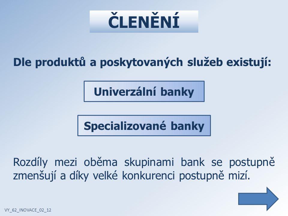 UNIVERZÁLNÍ BANKY VY_62_INOVACE_02_12 Mají plnou bankovní licenci a poskytují veškeré bankovní produkty a služby všem skupinám klientů.