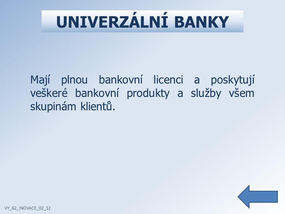 SPECIALIZOVANÉ BANKY VY_62_INOVACE_02_12 Specializují se na určité produkty a služby, které poskytují určitým skupinám klientů.