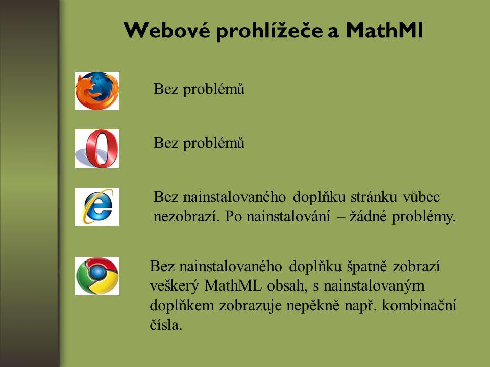 Webové prohlížeče a MathMl Bez problémů Bez nainstalovaného doplňku stránku vůbec nezobrazí.