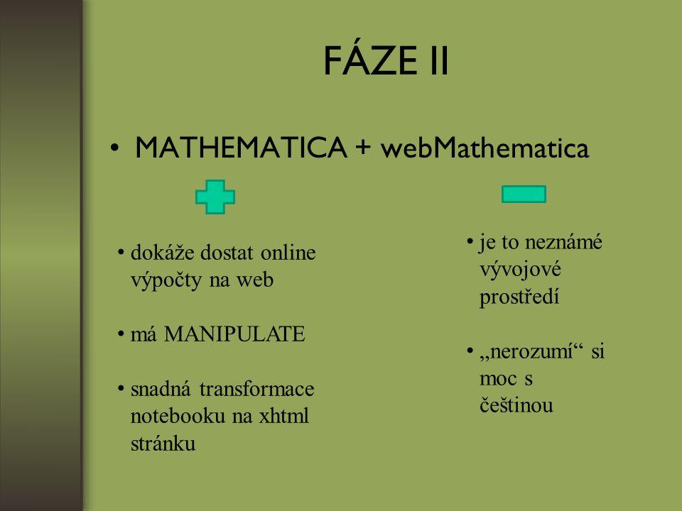 """FÁZE II MATHEMATICA + webMathematica dokáže dostat online výpočty na web má MANIPULATE snadná transformace notebooku na xhtml stránku je to neznámé vývojové prostředí """"nerozumí si moc s češtinou"""