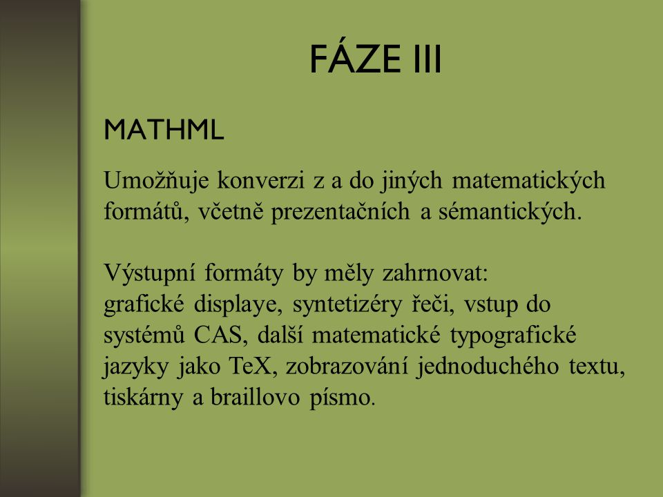 FÁZE III MATHML Umožňuje konverzi z a do jiných matematických formátů, včetně prezentačních a sémantických.