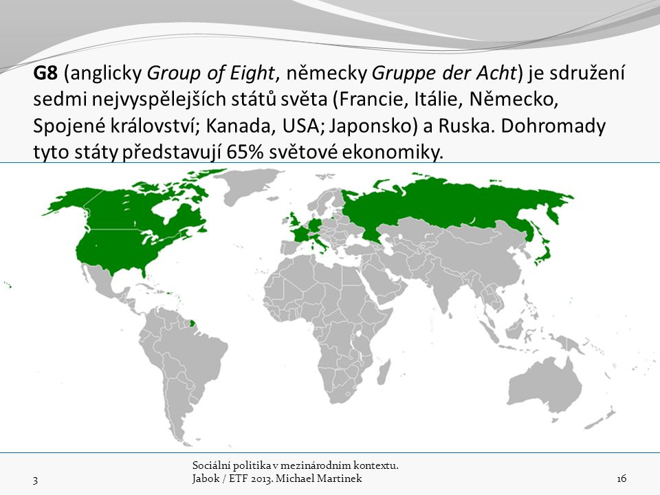 G8 (anglicky Group of Eight, německy Gruppe der Acht) je sdružení sedmi nejvyspělejších států světa (Francie, Itálie, Německo, Spojené království; Kan