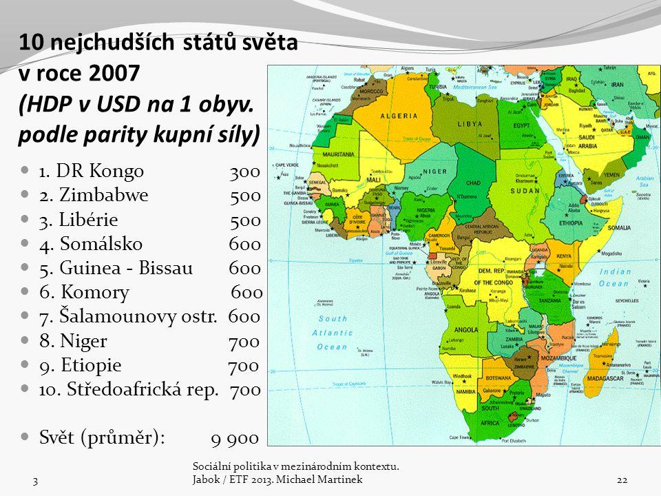 10 nejchudších států světa v roce 2007 (HDP v USD na 1 obyv. podle parity kupní síly) 1. DR Kongo 300 2. Zimbabwe 500 3. Libérie 500 4. Somálsko 600 5