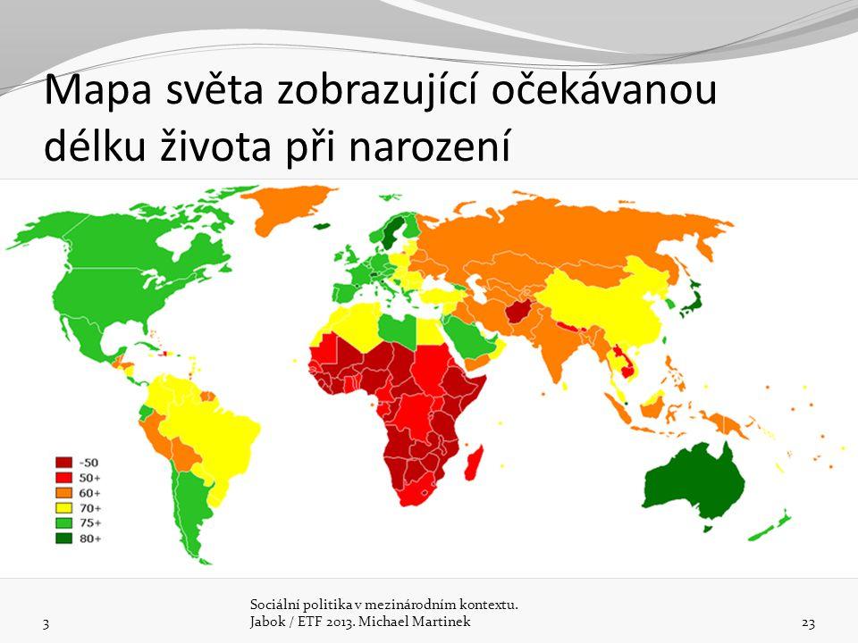 Mapa světa zobrazující očekávanou délku života při narození 3 Sociální politika v mezinárodním kontextu. Jabok / ETF 2013. Michael Martinek23
