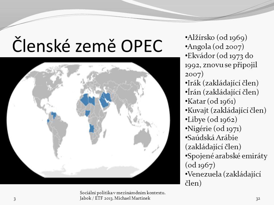 Členské země OPEC 3 Sociální politika v mezinárodním kontextu. Jabok / ETF 2013. Michael Martinek32 Alžírsko (od 1969) Angola (od 2007) Ekvádor (od 19