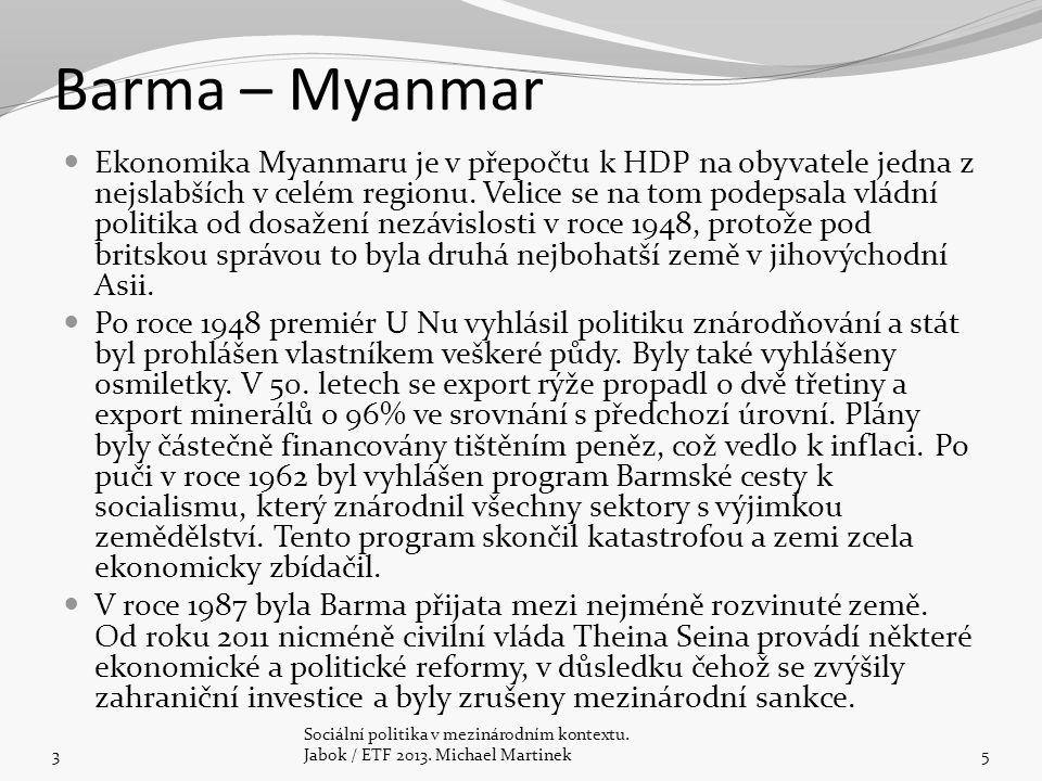 Barma – Myanmar Ekonomika Myanmaru je v přepočtu k HDP na obyvatele jedna z nejslabších v celém regionu. Velice se na tom podepsala vládní politika od