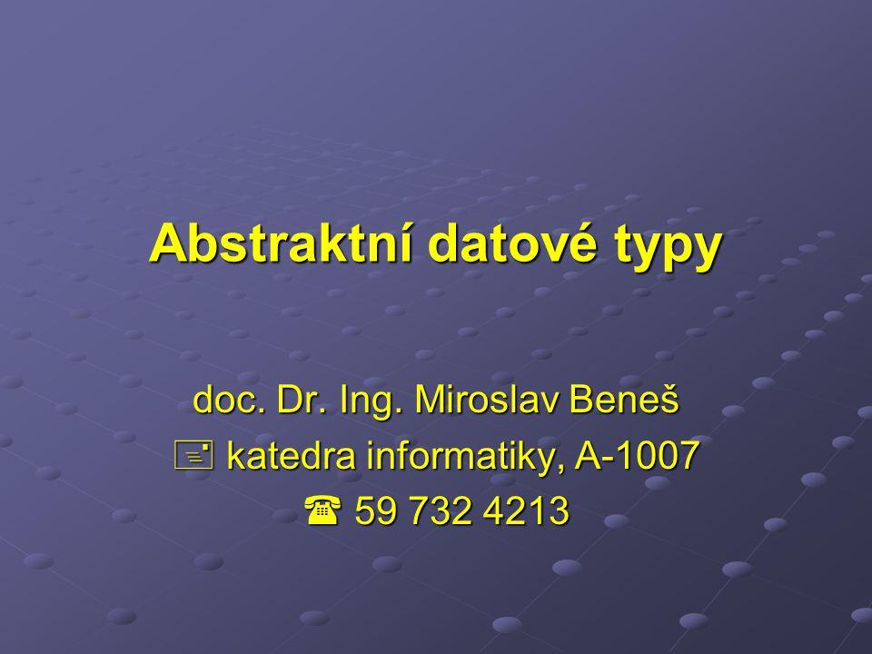 Abstraktní datové typy doc. Dr. Ing. Miroslav Beneš  katedra informatiky, A-1007  59 732 4213