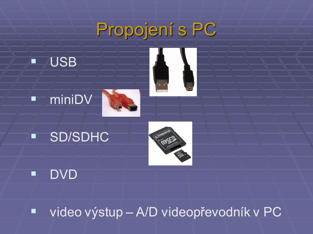 Propojení s PC  USB  miniDV  SD/SDHC  DVD  video výstup – A/D videopřevodník v PC