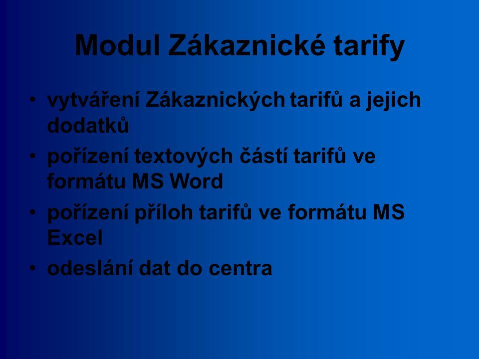 Modul Zákaznické tarify vytváření Zákaznických tarifů a jejich dodatků pořízení textových částí tarifů ve formátu MS Word pořízení příloh tarifů ve fo