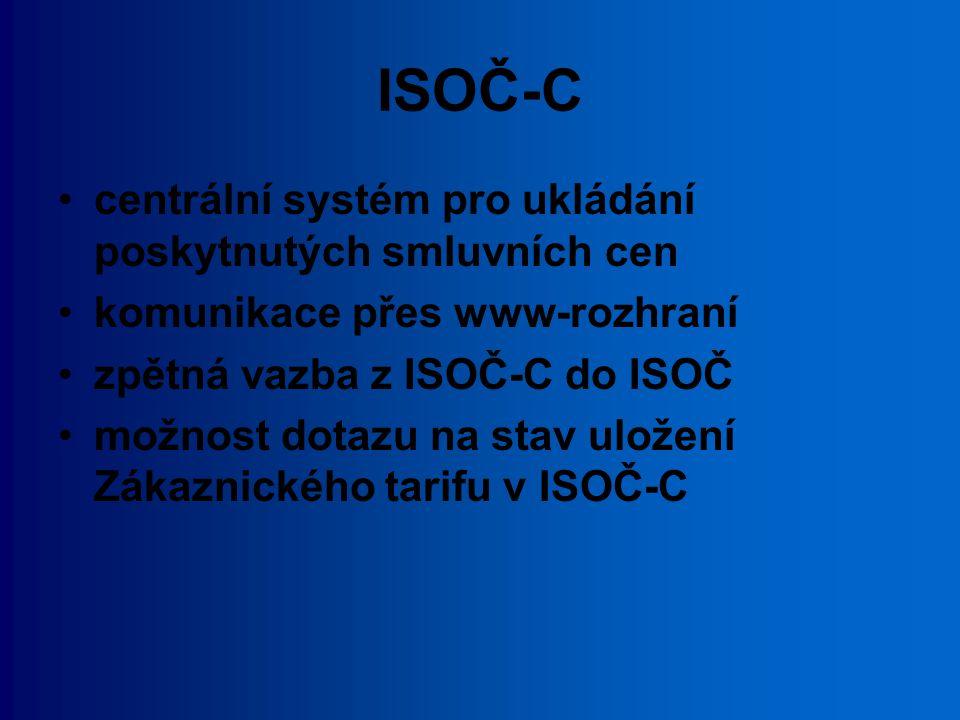 ISOČ-C centrální systém pro ukládání poskytnutých smluvních cen komunikace přes www-rozhraní zpětná vazba z ISOČ-C do ISOČ možnost dotazu na stav ulož