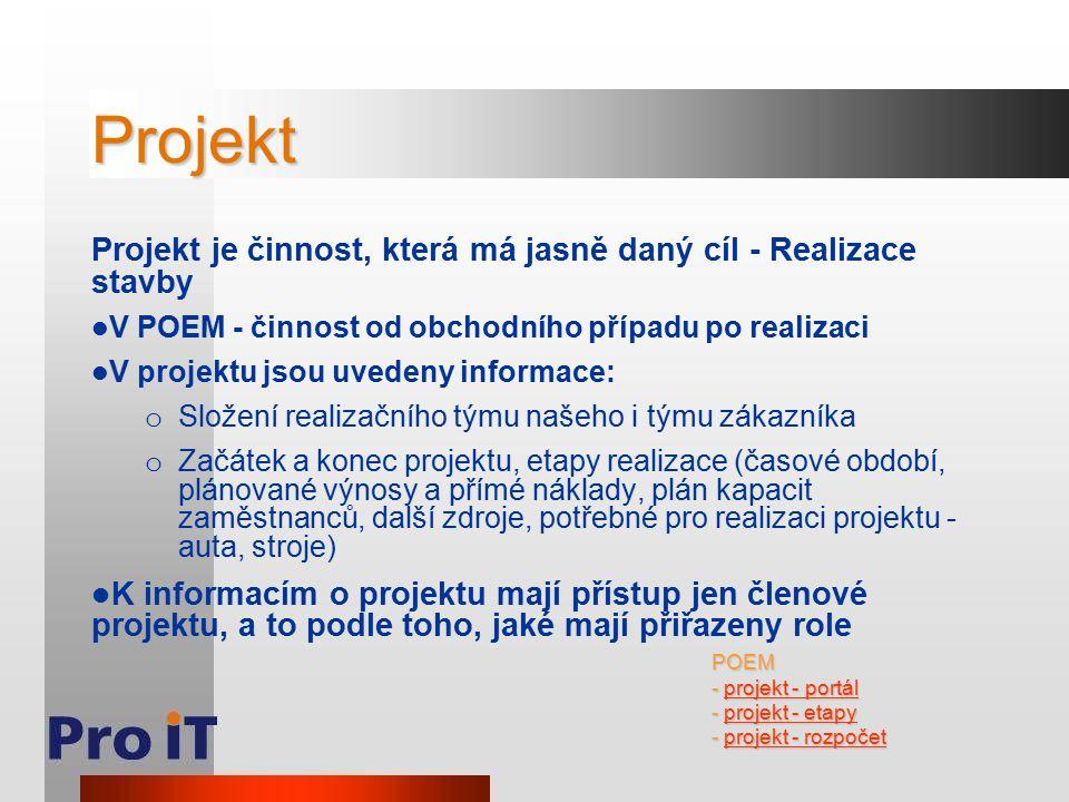 Projekt Projekt je činnost, která má jasně daný cíl - Realizace stavby V POEM - činnost od obchodního případu po realizaci V projektu jsou uvedeny inf