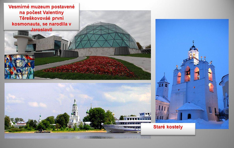 Vesmírné muzeum postavené na počest Valentiny Těreškovováé první kosmonauta, se narodila v Jaroslavli Staré kostely