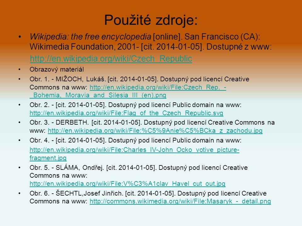 Použité zdroje: Wikipedia: the free encyclopedia [online]. San Francisco (CA): Wikimedia Foundation, 2001- [cit. 2014-01-05]. Dostupné z www: http://e