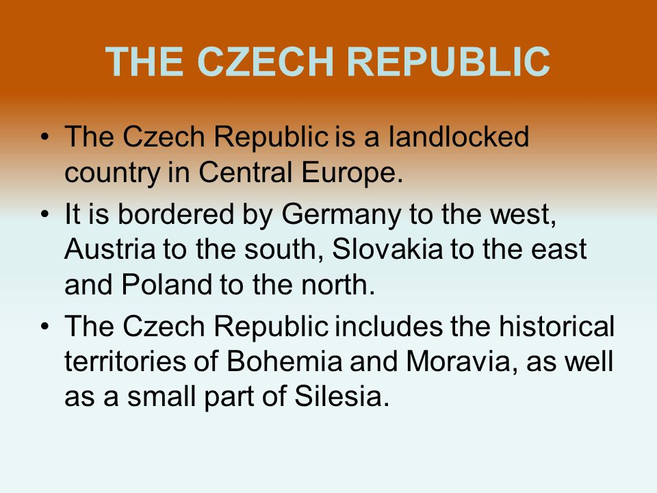 THE CZECH REPUBLIC The Czech Republic is a landlocked country in Central Europe.