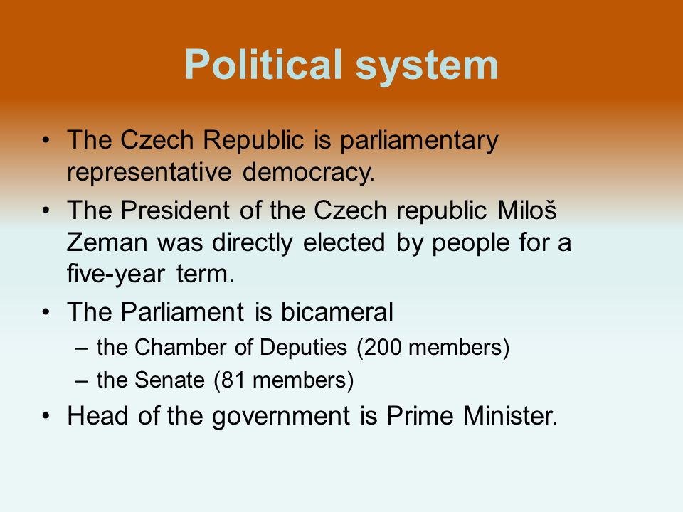 Political system The Czech Republic is parliamentary representative democracy.