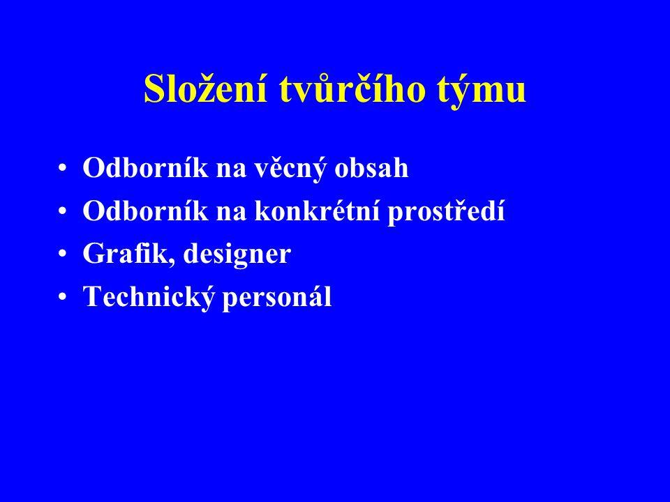 Složení tvůrčího týmu Odborník na věcný obsah Odborník na konkrétní prostředí Grafik, designer Technický personál