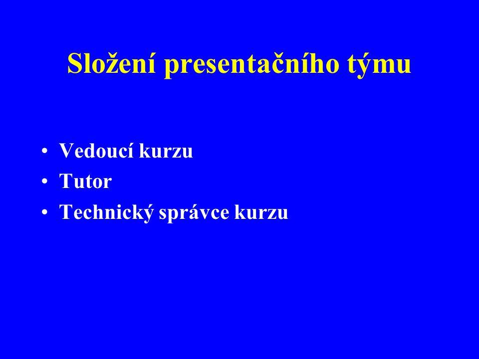 Složení presentačního týmu Vedoucí kurzu Tutor Technický správce kurzu