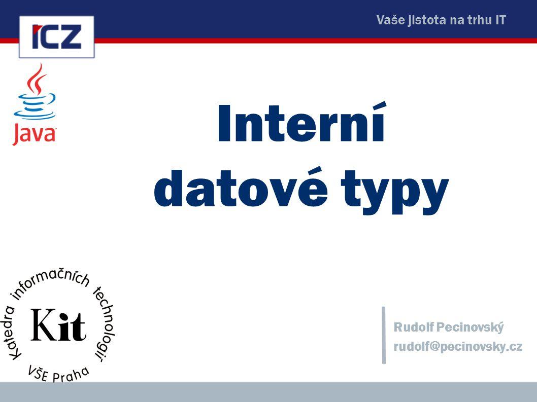 Vaše jistota na trhu IT Interní datové typy Rudolf Pecinovský rudolf@pecinovsky.cz