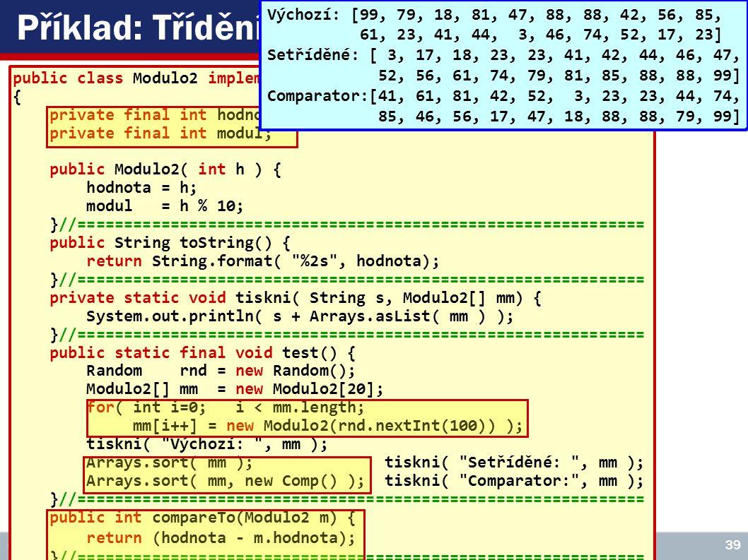 VŠE – 05 Copyright © 2006, Rudolf Pecinovský 39 Příklad: Třídění nativní a modulo public class Modulo2 implements Comparable { private final int hodno