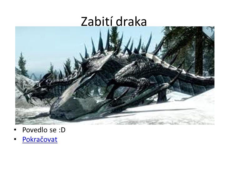 Zabití draka Povedlo se :D Pokračovat