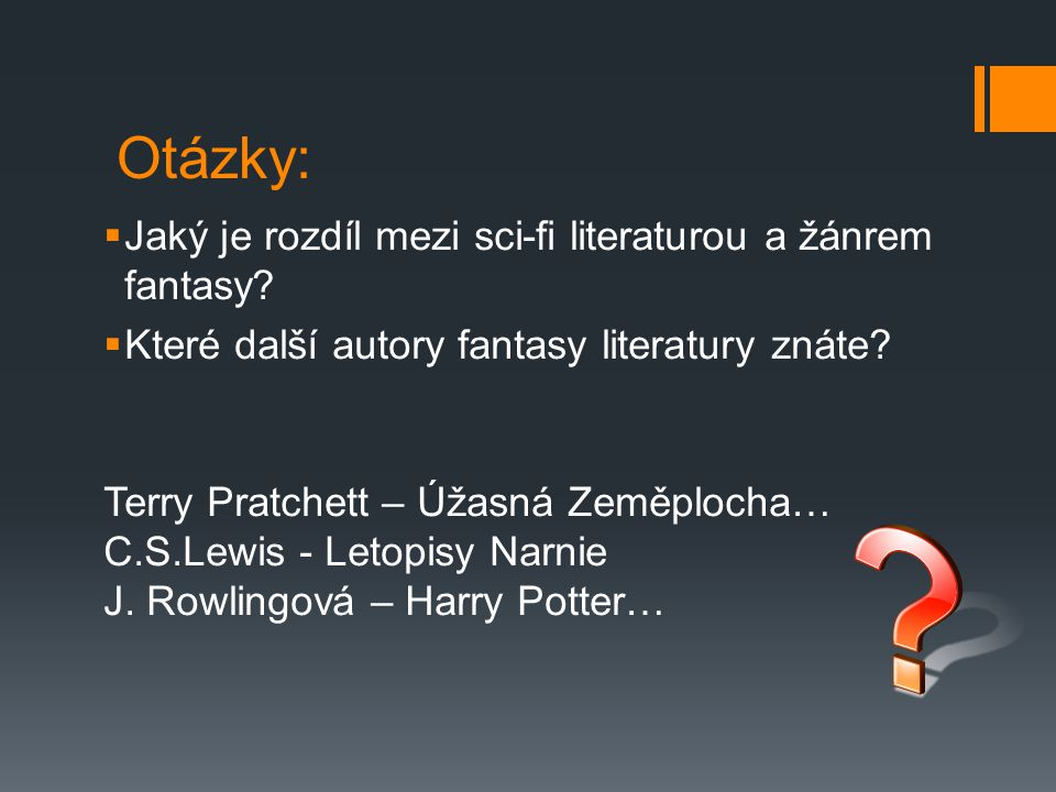 Otázky:  Jaký je rozdíl mezi sci-fi literaturou a žánrem fantasy?  Které další autory fantasy literatury znáte? Terry Pratchett – Úžasná Zeměplocha…