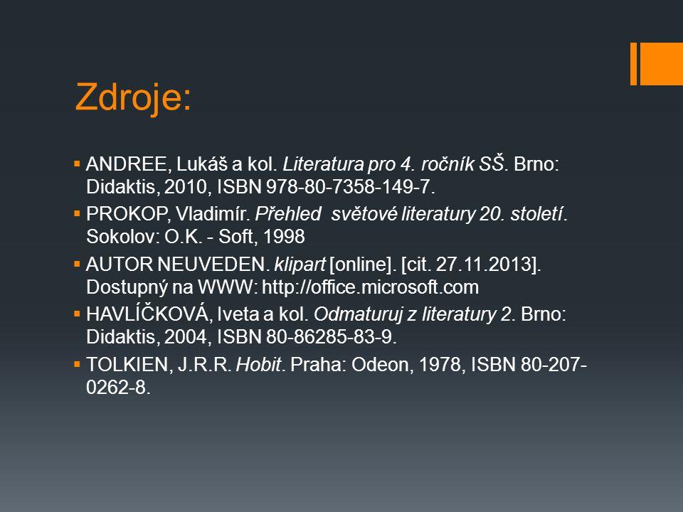 Zdroje:  ANDREE, Lukáš a kol. Literatura pro 4. ročník SŠ. Brno: Didaktis, 2010, ISBN 978-80-7358-149-7.  PROKOP, Vladimír. Přehled světové literatu