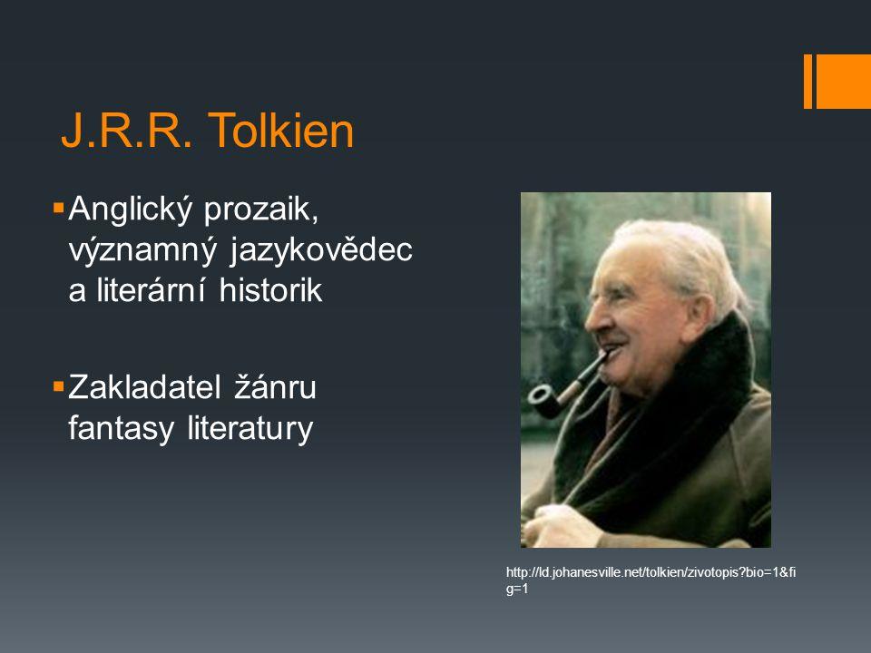 J.R.R. Tolkien  Anglický prozaik, významný jazykovědec a literární historik  Zakladatel žánru fantasy literatury http://ld.johanesville.net/tolkien/