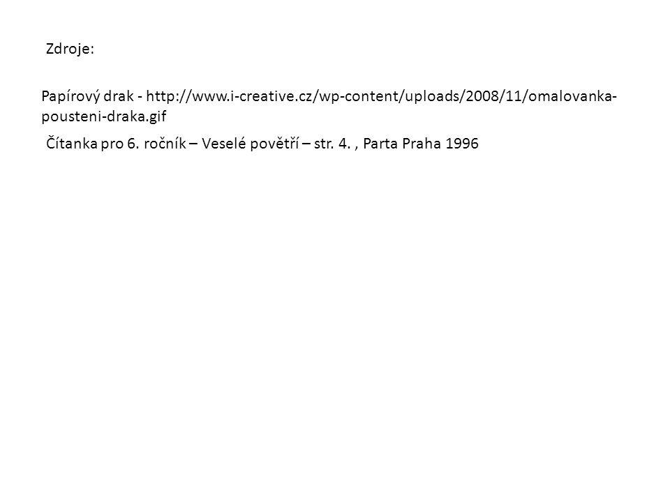 Papírový drak - http://www.i-creative.cz/wp-content/uploads/2008/11/omalovanka- pousteni-draka.gif Zdroje: Čítanka pro 6. ročník – Veselé povětří – st