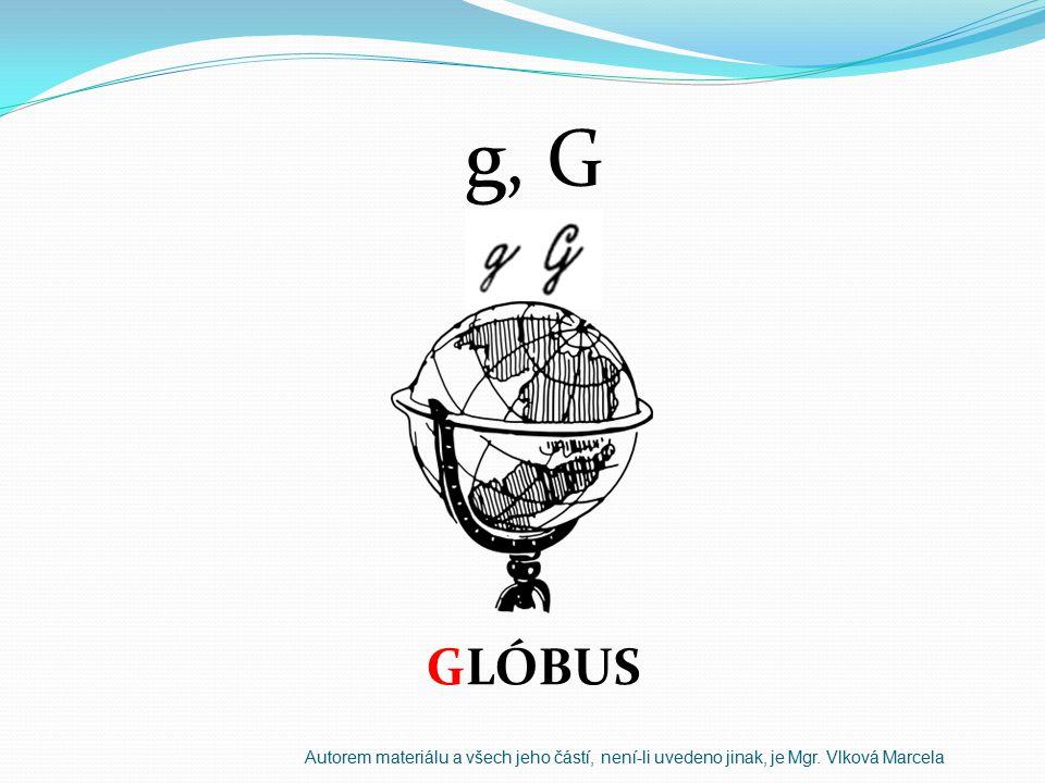 g, G GLÓBUS Autorem materiálu a všech jeho částí, není-li uvedeno jinak, je Mgr. Vlková Marcela