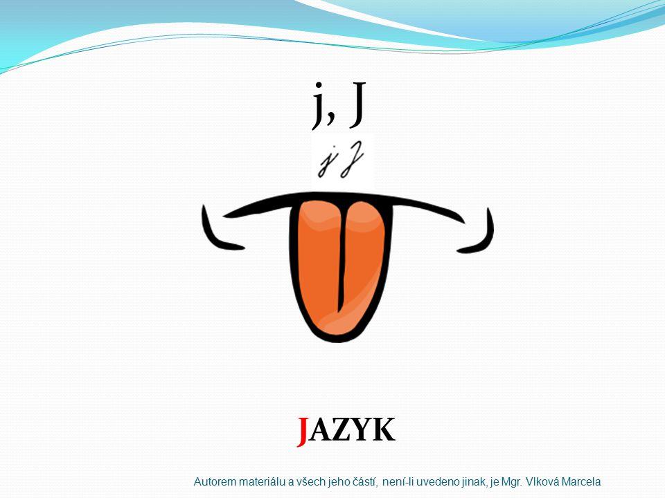 j, J JAZYK Autorem materiálu a všech jeho částí, není-li uvedeno jinak, je Mgr. Vlková Marcela