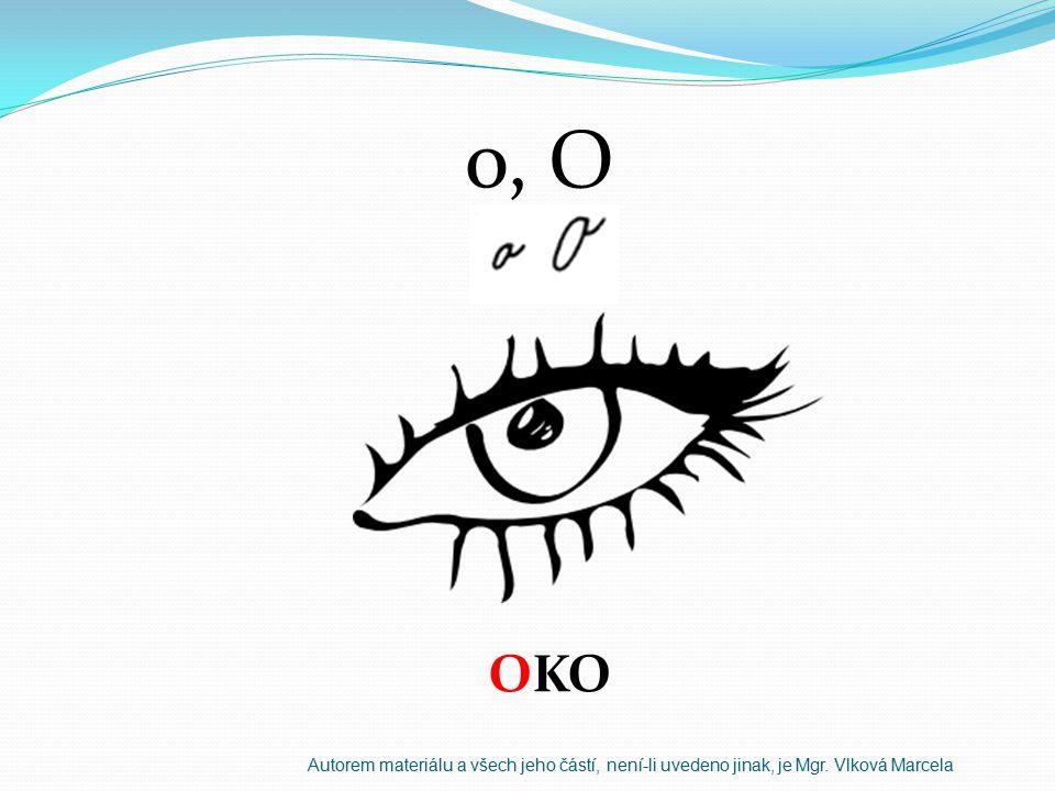 o, O OKO Autorem materiálu a všech jeho částí, není-li uvedeno jinak, je Mgr. Vlková Marcela
