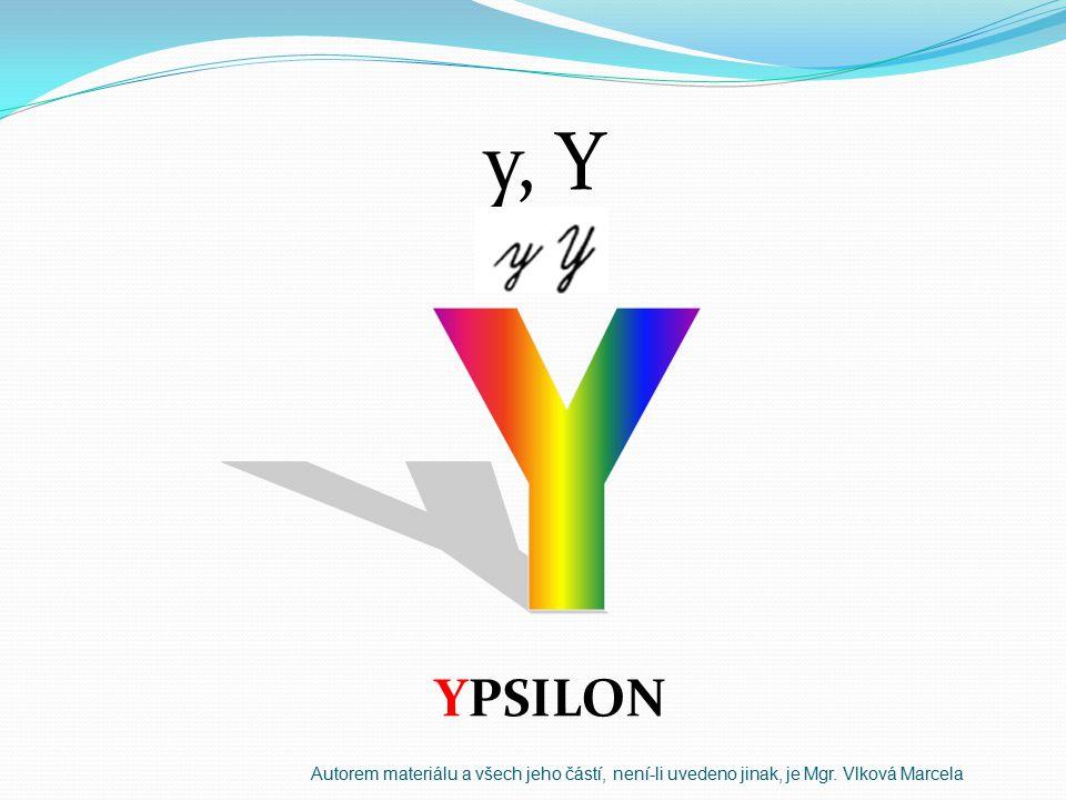 y, Y YPSILON Autorem materiálu a všech jeho částí, není-li uvedeno jinak, je Mgr. Vlková Marcela