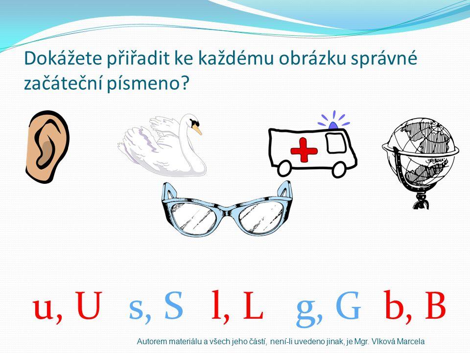 Dokážete přiřadit ke každému obrázku správné začáteční písmeno? u, Us, Sl, Lg, Gb, B Autorem materiálu a všech jeho částí, není-li uvedeno jinak, je M