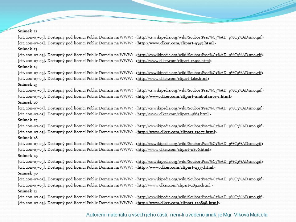 Snímek 22 [cit. 2011-07-05]. Dostupný pod licencí Public Domain na WWW: Snímek 23 [cit. 2011-07-05]. Dostupný pod licencí Public Domain na WWW: Snímek