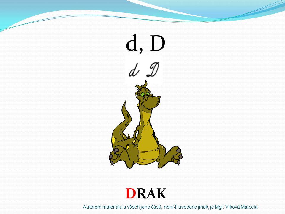 d, D DRAK Autorem materiálu a všech jeho částí, není-li uvedeno jinak, je Mgr. Vlková Marcela
